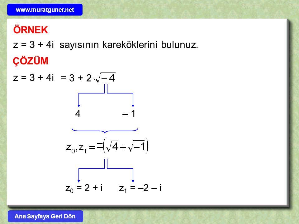 ÖRNEK z = 3 + 4i sayısının kareköklerini bulunuz. ÇÖZÜM z = 3 + 4i = 3 + 2 4 – 1 z 0 = 2 + iz 1 = –2 – i Ana Sayfaya Geri Dön www.muratguner.net