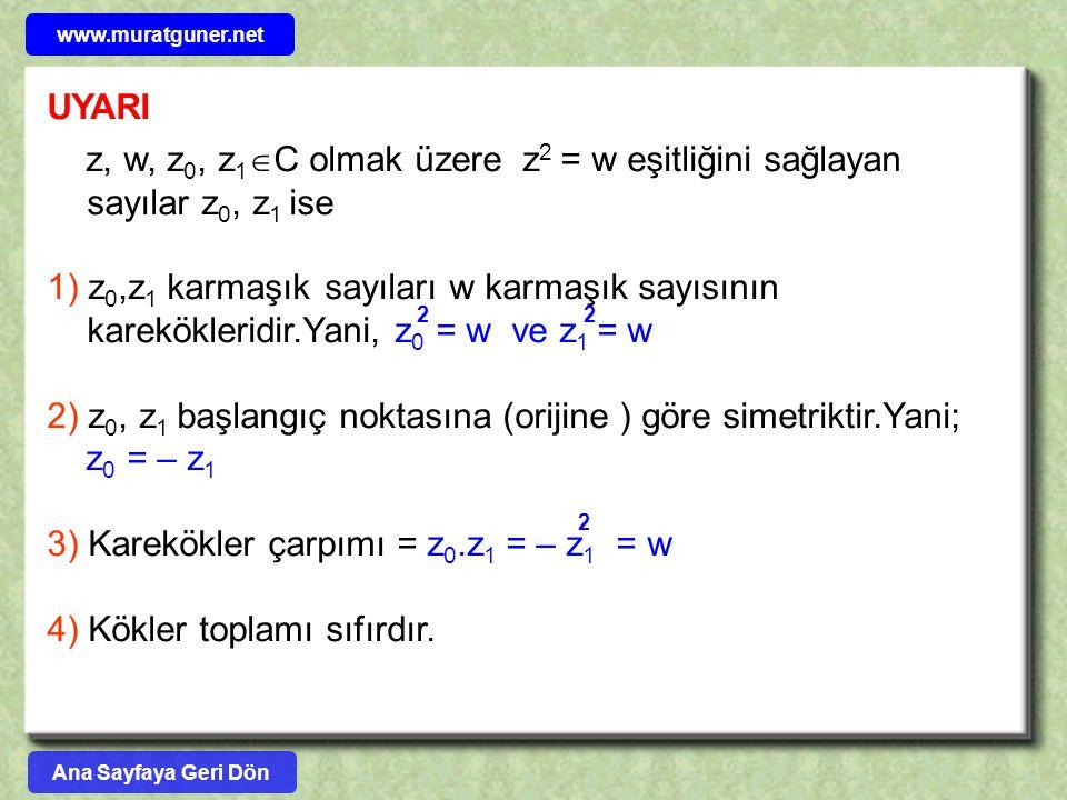 UYARI z, w, z 0, z 1  C olmak üzere z 2 = w eşitliğini sağlayan sayılar z 0, z 1 ise 1) z 0,z 1 karmaşık sayıları w karmaşık sayısının karekökleridir