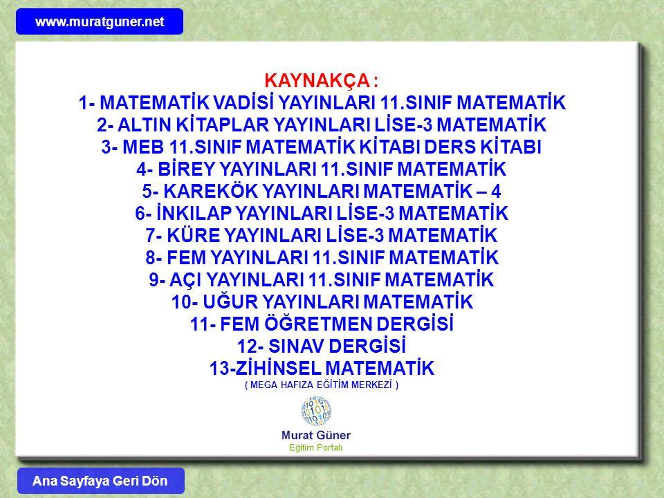 Ana Sayfaya Geri Dön KAYNAKÇA : 1- MATEMATİK VADİSİ YAYINLARI 11.SINIF MATEMATİK 2- ALTIN KİTAPLAR YAYINLARI LİSE-3 MATEMATİK 3- MEB 11.SINIF MATEMATİ