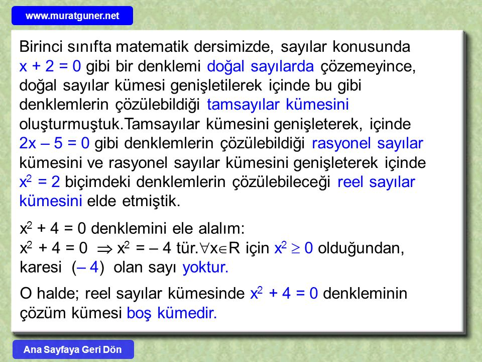 Birinci sınıfta matematik dersimizde, sayılar konusunda x + 2 = 0 gibi bir denklemi doğal sayılarda çözemeyince, doğal sayılar kümesi genişletilerek i