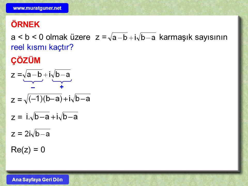 ÖRNEK a < b < 0 olmak üzere z = karmaşık sayısının reel kısmı kaçtır? ÇÖZÜM z = + – Re(z) = 0 Ana Sayfaya Geri Dön www.muratguner.net