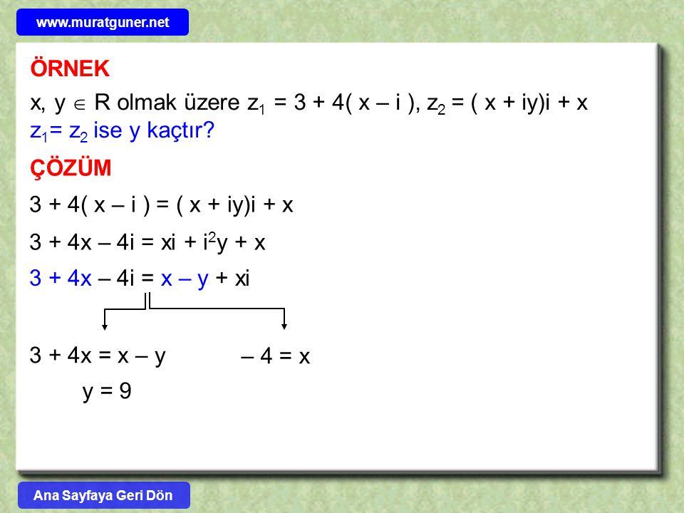 ÖRNEK x, y  R olmak üzere z 1 = 3 + 4( x – i ), z 2 = ( x + iy)i + x z 1 = z 2 ise y kaçtır? ÇÖZÜM 3 + 4( x – i ) = ( x + iy)i + x 3 + 4x – 4i = xi +