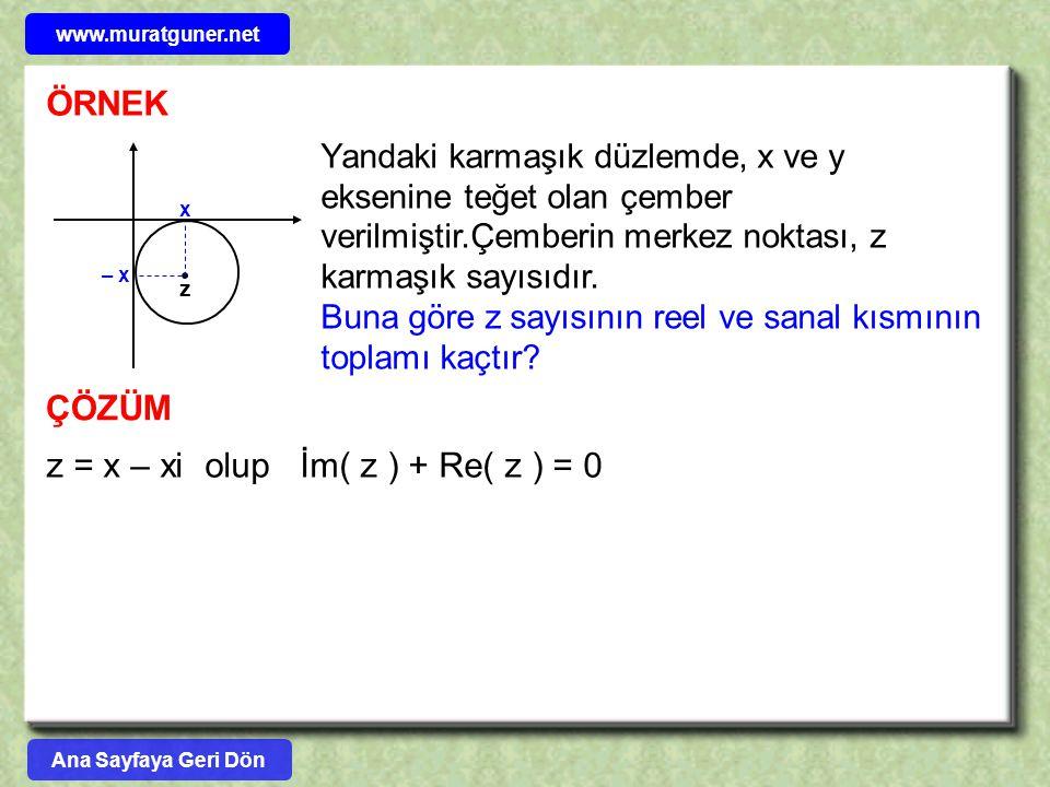 ÖRNEK – x x z Yandaki karmaşık düzlemde, x ve y eksenine teğet olan çember verilmiştir.Çemberin merkez noktası, z karmaşık sayısıdır. Buna göre z sayı