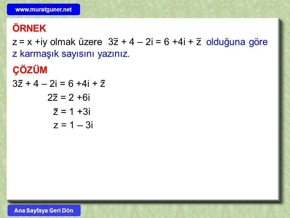 ÖRNEK z = x +iy olmak üzere 3z + 4 – 2i = 6 +4i + z olduğuna göre z karmaşık sayısını yazınız. ÇÖZÜM 3z + 4 – 2i = 6 +4i + z 2z = 2 +6i z = 1 +3i z =