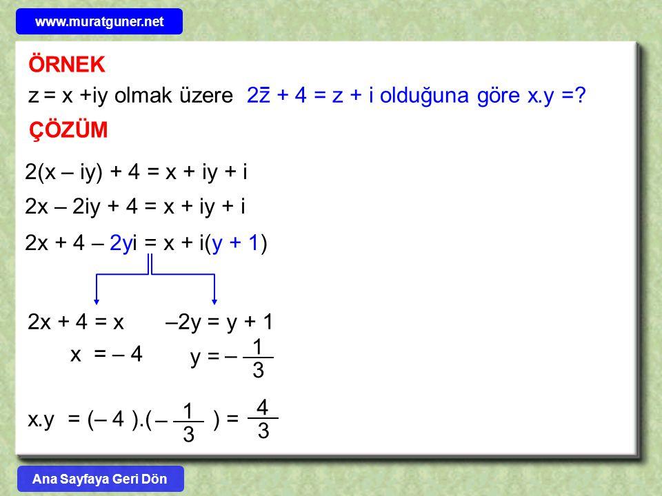 ÖRNEK z = x +iy olmak üzere 2z + 4 = z + i olduğuna göre x.y =? 2(x – iy) + 4 = x + iy + i ÇÖZÜM 2x – 2iy + 4 = x + iy + i 2x + 4 – 2yi = x + i(y + 1)