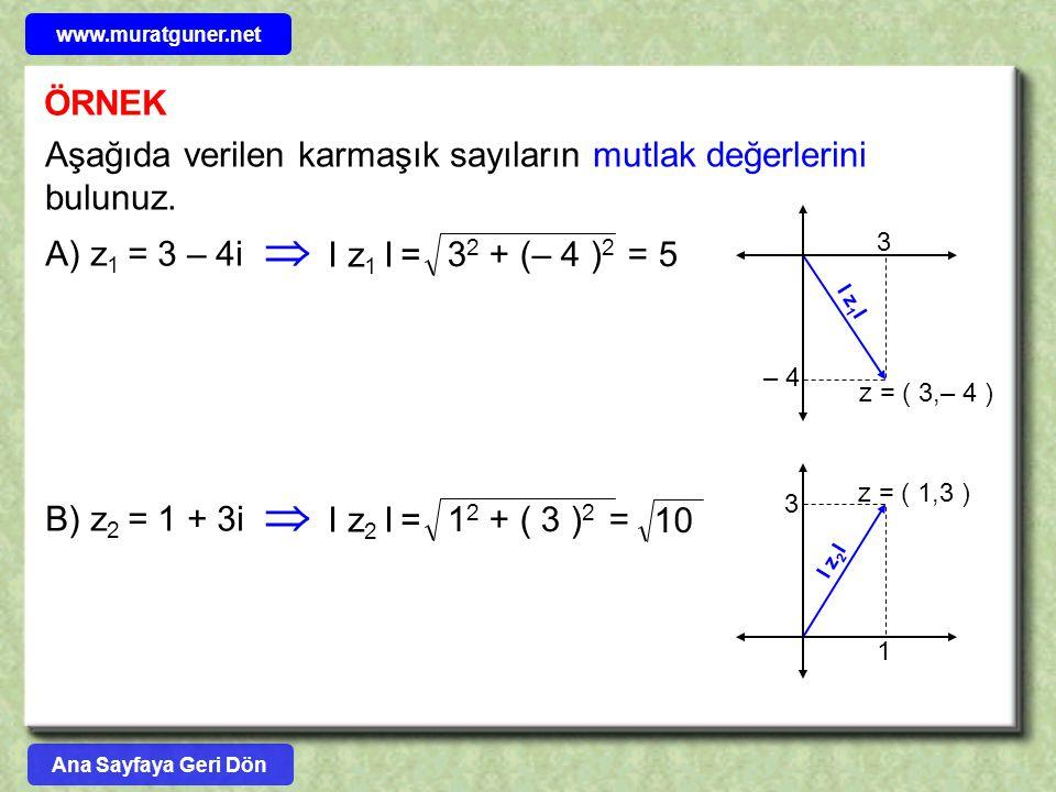 ÖRNEK Aşağıda verilen karmaşık sayıların mutlak değerlerini bulunuz. A) z 1 = 3 – 4i  I z 1 I = 3 2 + (– 4 ) 2 = 5 B) z 2 = 1 + 3i  I z 2 I = 1 2 +