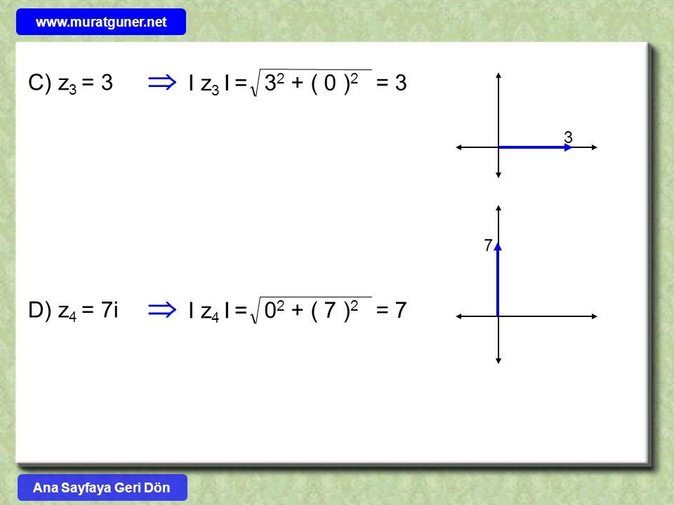 C) z 3 = 3  I z 3 I = 3 2 + ( 0 ) 2 = 3 D) z 4 = 7i  I z 4 I = 0 2 + ( 7 ) 2 = 7 3 7 Ana Sayfaya Geri Dön www.muratguner.net