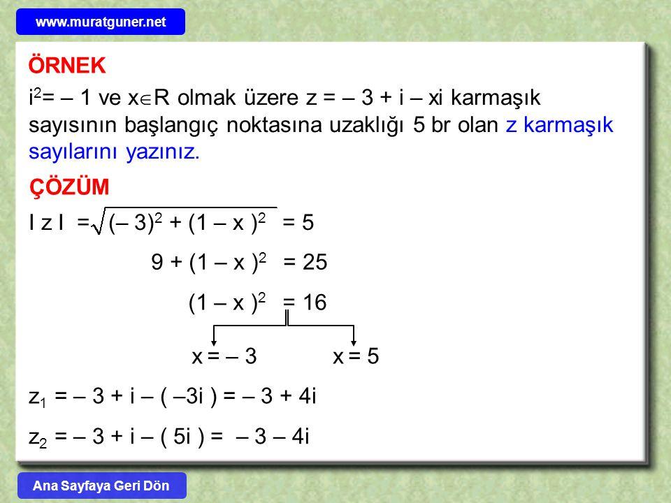 ÖRNEK i 2 = – 1 ve x  R olmak üzere z = – 3 + i – xi karmaşık sayısının başlangıç noktasına uzaklığı 5 br olan z karmaşık sayılarını yazınız. ÇÖZÜM I