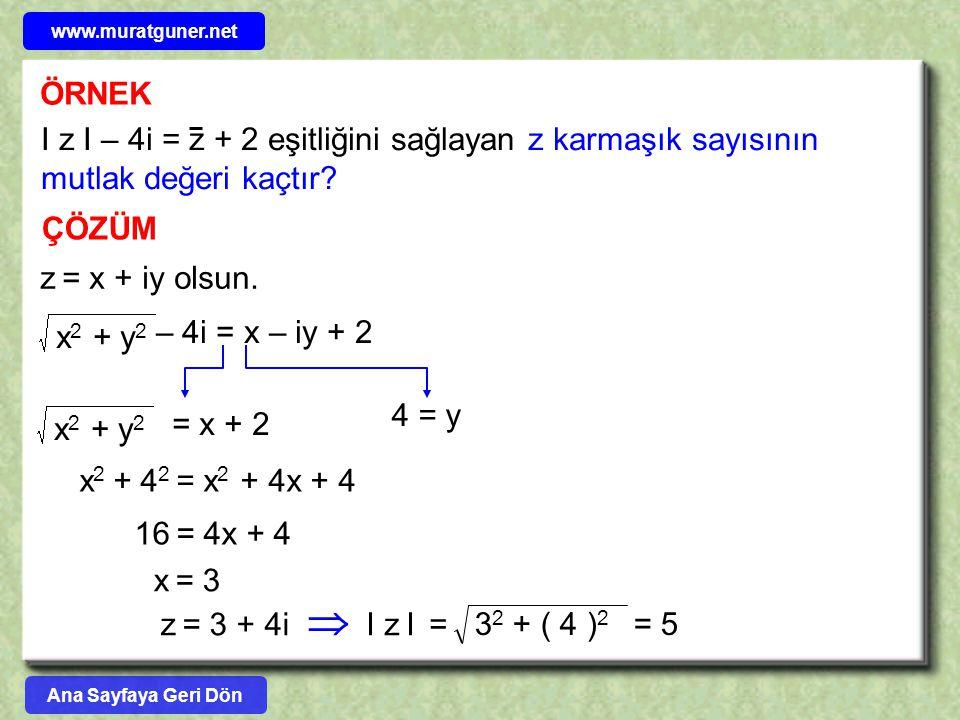 ÖRNEK ÇÖZÜM z = x + iy olsun. – 4i = x – iy + 2 x 2 + y 2 = x + 2 x 2 + y 2 4 = y I z I – 4i = z + 2 eşitliğini sağlayan z karmaşık sayısının mutlak d