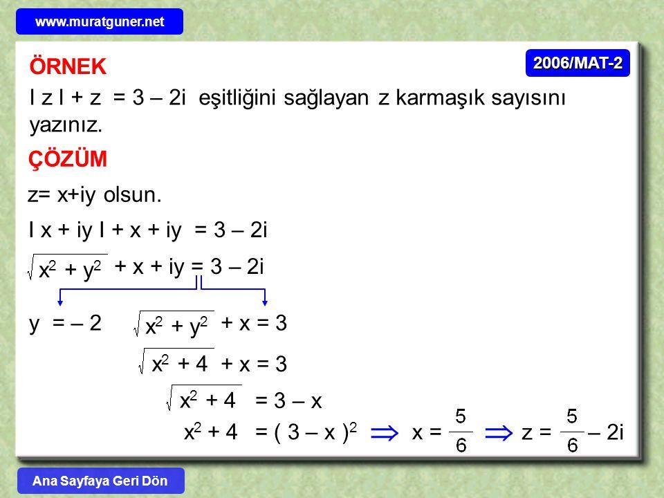 ÖRNEK2006/MAT-2 I z I + z = 3 – 2i eşitliğini sağlayan z karmaşık sayısını yazınız. ÇÖZÜM z= x+iy olsun. I x + iy I + x + iy = 3 – 2i + x + iy = 3 – 2