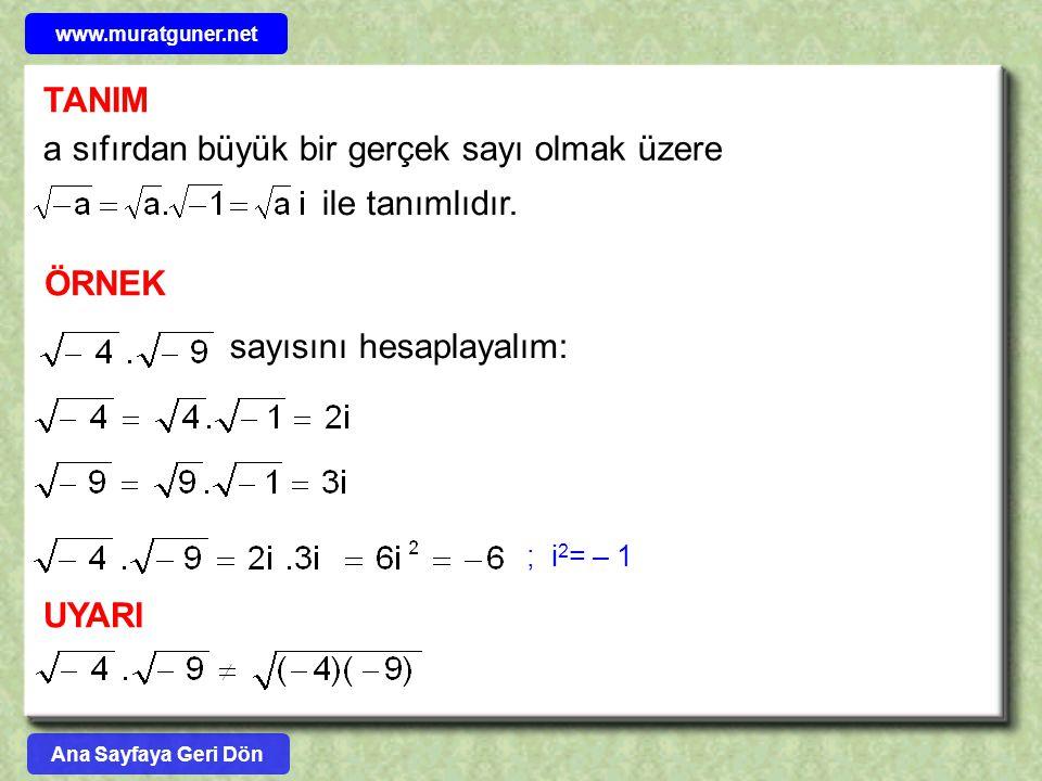 ÖRNEK sayısını hesaplayalım: ; i 2 = – 1 TANIM a sıfırdan büyük bir gerçek sayı olmak üzere ile tanımlıdır. UYARI Ana Sayfaya Geri Dön www.muratguner.