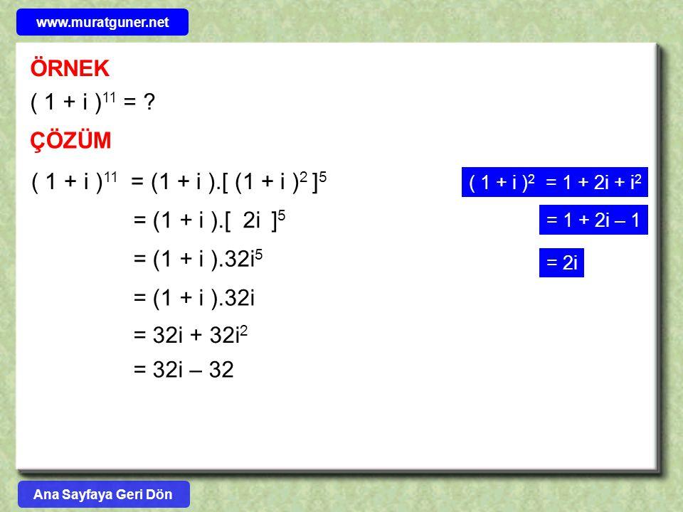 ÖRNEK ( 1 + i ) 11 = ? ÇÖZÜM ( 1 + i ) 2 = 1 + 2i + i 2 = 1 + 2i – 1 = 2i ( 1 + i ) 11 = (1 + i ).[ (1 + i ) 2 ] 5 = (1 + i ).[ 2i ] 5 = (1 + i ).32i