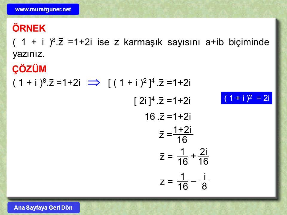 ÖRNEK ÇÖZÜM ( 1 + i ) 8.z =1+2i ise z karmaşık sayısını a+ib biçiminde yazınız. ( 1 + i ) 8.z =1+2i  [ ( 1 + i ) 2 ] 4.z =1+2i [ 2i ] 4.z =1+2i 16.z