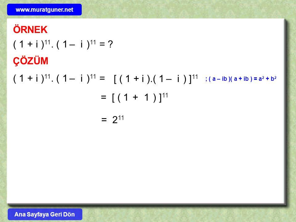 ÖRNEK ( 1 + i ) 11. ( 1 – i ) 11 = ? ÇÖZÜM ( 1 + i ) 11. ( 1 – i ) 11 = [ ( 1 + i ).( 1 – i ) ] 11 = [ ( 1 + 1 ) ] 11 = 2 11 ; ( a – ib )( a + ib ) =