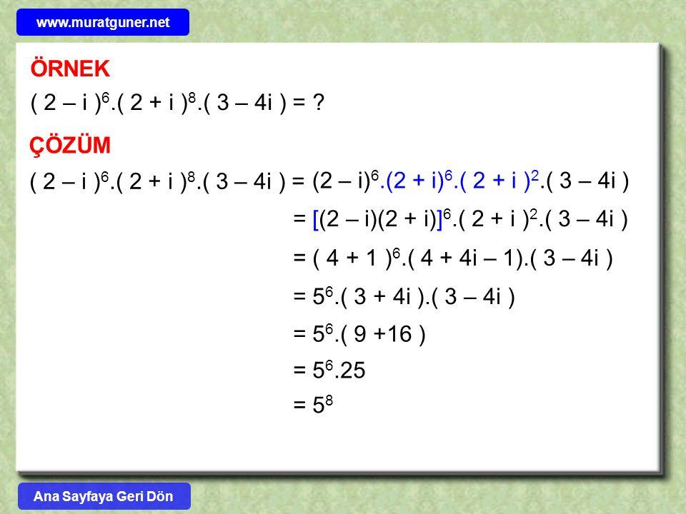ÖRNEK ÇÖZÜM ( 2 – i ) 6.( 2 + i ) 8.( 3 – 4i ) = ? (2 – i) 6.(2 + i) 6.( 2 + i ) 2.( 3 – 4i ) ( 2 – i ) 6.( 2 + i ) 8.( 3 – 4i ) = = [(2 – i)(2 + i)]