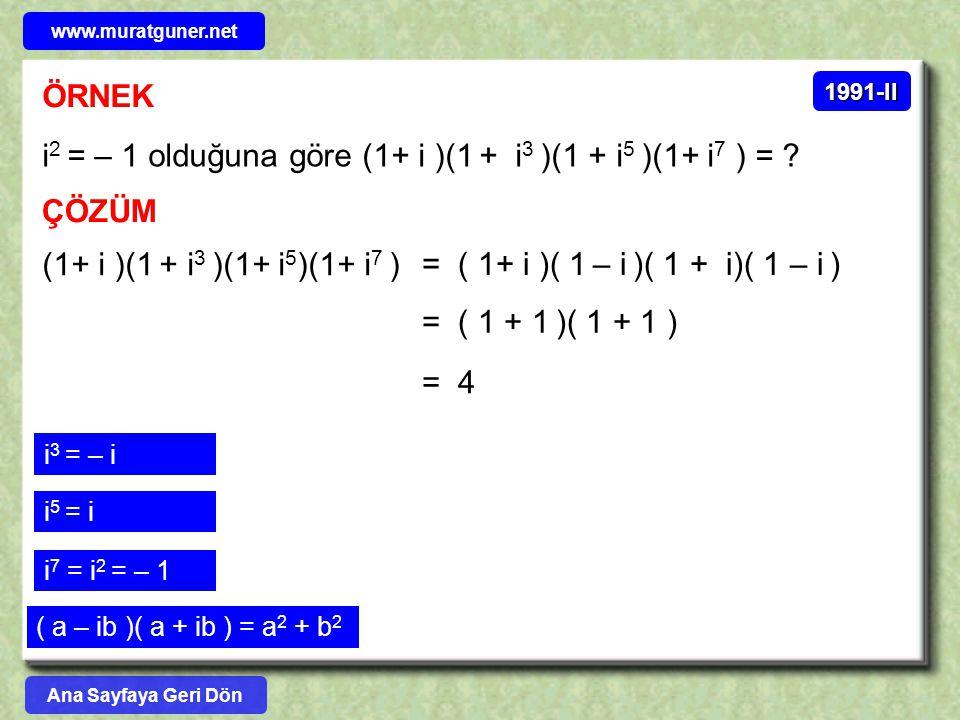 ÖRNEK i 2 = – 1 olduğuna göre (1+ i )(1 + i 3 )(1 + i 5 )(1+ i 7 ) = ? ÇÖZÜM 1991-II (1+ i )(1 + i 3 )(1+ i 5 )(1+ i 7 ) = ( 1+ i )( 1 – i )( 1 + i)(