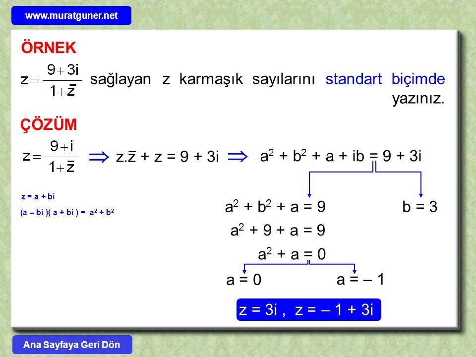 ÖRNEK sağlayan z karmaşık sayılarını standart biçimde yazınız. ÇÖZÜM z.z + z = 9 + 3i   a 2 + b 2 + a + ib = 9 + 3i a 2 + b 2 + a = 9b = 3 a 2 + 9 +