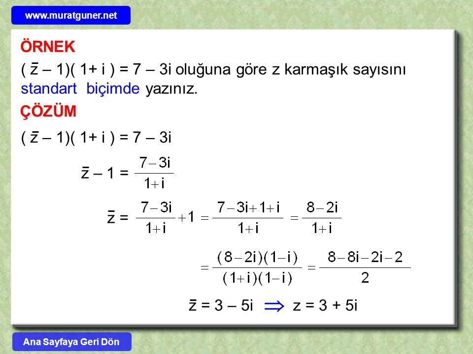 ÖRNEK ÇÖZÜM ( z – 1)( 1+ i ) = 7 – 3i oluğuna göre z karmaşık sayısını standart biçimde yazınız. ( z – 1)( 1+ i ) = 7 – 3i z – 1 = z = z = 3 – 5iz = 3