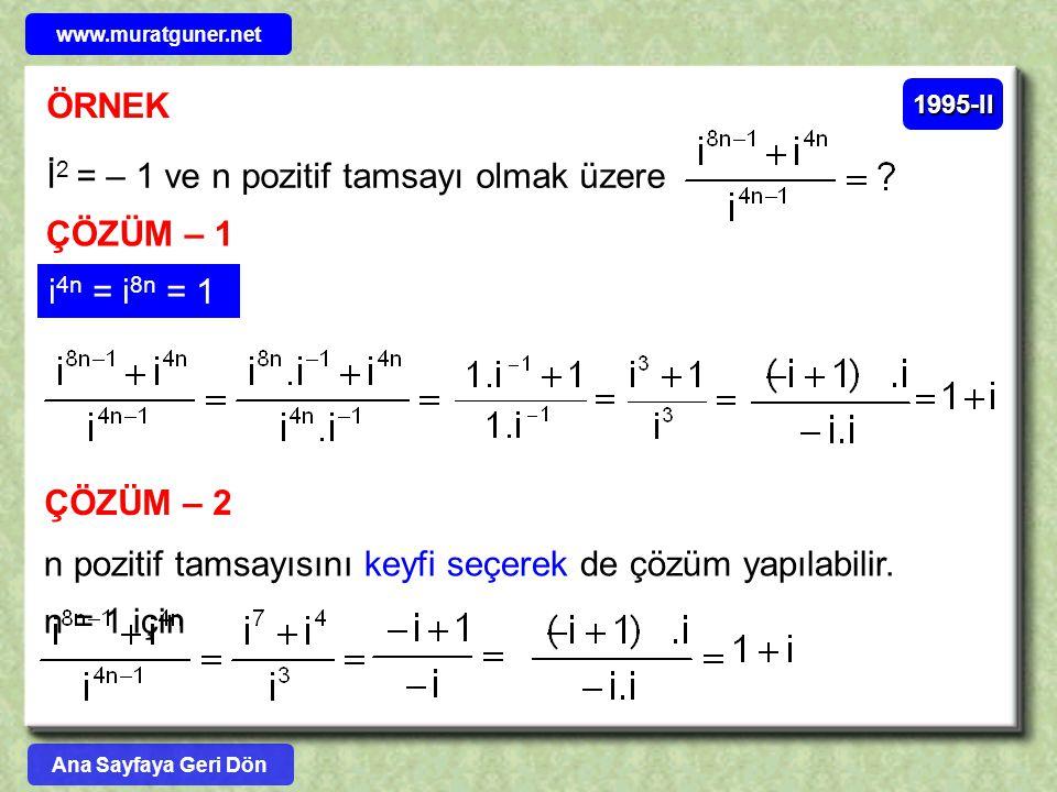 ÖRNEK İ 2 = – 1 ve n pozitif tamsayı olmak üzere ÇÖZÜM – 1 1995-II i 4n = i 8n = 1 ÇÖZÜM – 2 n pozitif tamsayısını keyfi seçerek de çözüm yapılabilir.