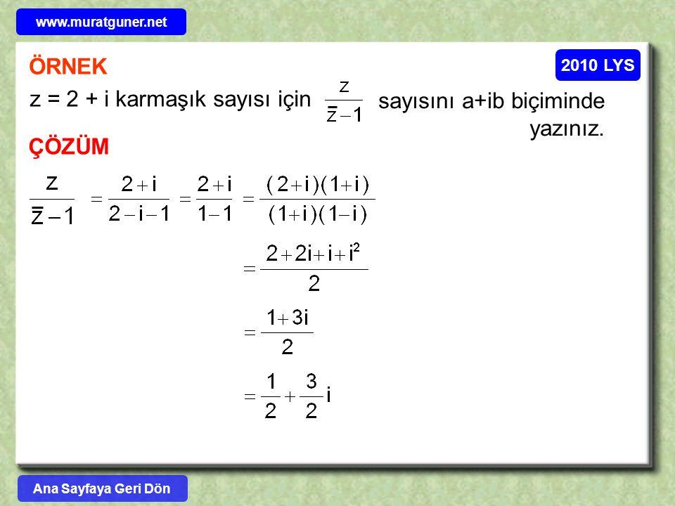 2010 LYS ÖRNEK z = 2 + i karmaşık sayısı için sayısını a+ib biçiminde yazınız. ÇÖZÜM www.muratguner.net Ana Sayfaya Geri Dön