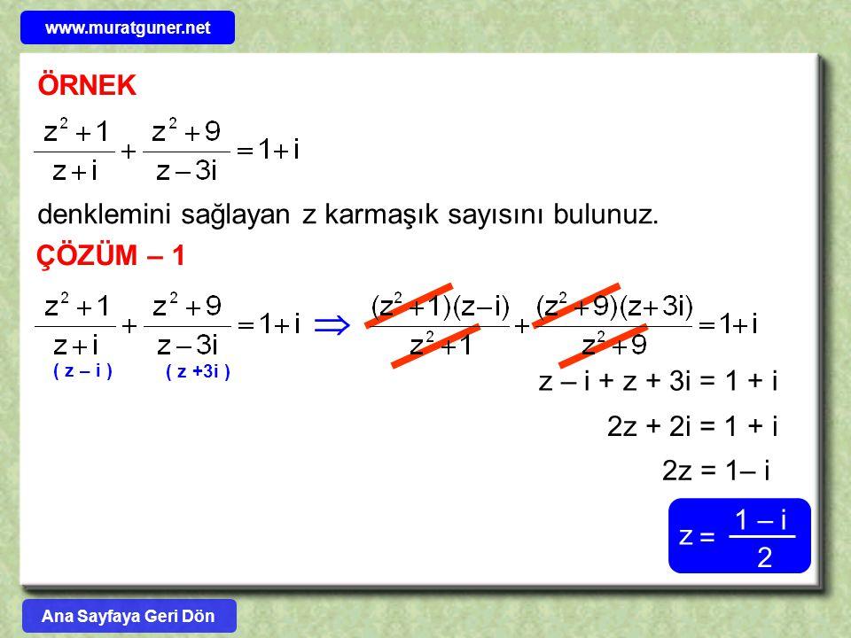 ÖRNEK denklemini sağlayan z karmaşık sayısını bulunuz. ÇÖZÜM – 1 ( z – i ) ( z +3i )  z – i + z + 3i = 1 + i 2z + 2i = 1 + i 2z = 1– i 2 z = 1 – i An