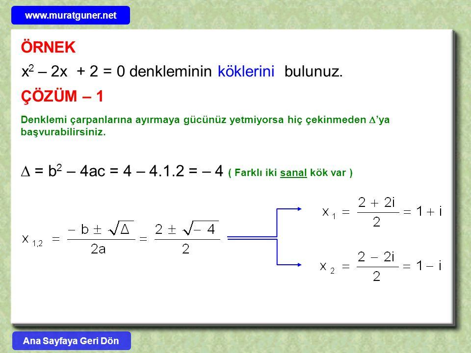 ÖRNEK x 2 – 2x + 2 = 0 denkleminin köklerini bulunuz. ÇÖZÜM – 1  = b 2 – 4ac = 4 – 4.1.2 = – 4 ( Farklı iki sanal kök var ) Denklemi çarpanlarına ayı