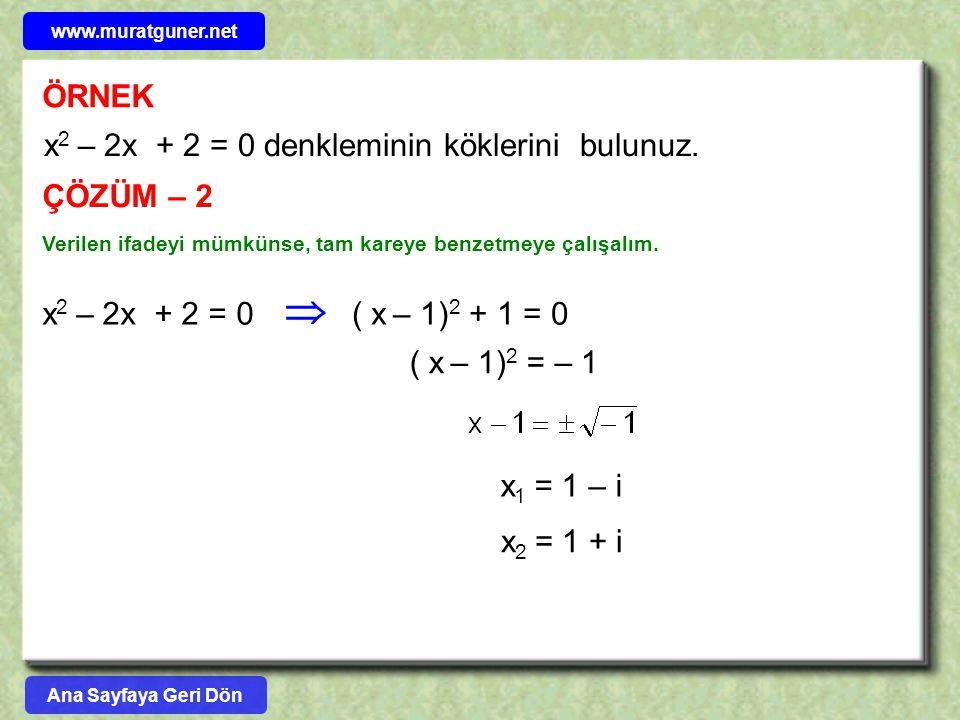 ÖRNEK x 2 – 2x + 2 = 0 denkleminin köklerini bulunuz. ÇÖZÜM – 2 Verilen ifadeyi mümkünse, tam kareye benzetmeye çalışalım. x 2 – 2x + 2 = 0( x – 1) 2