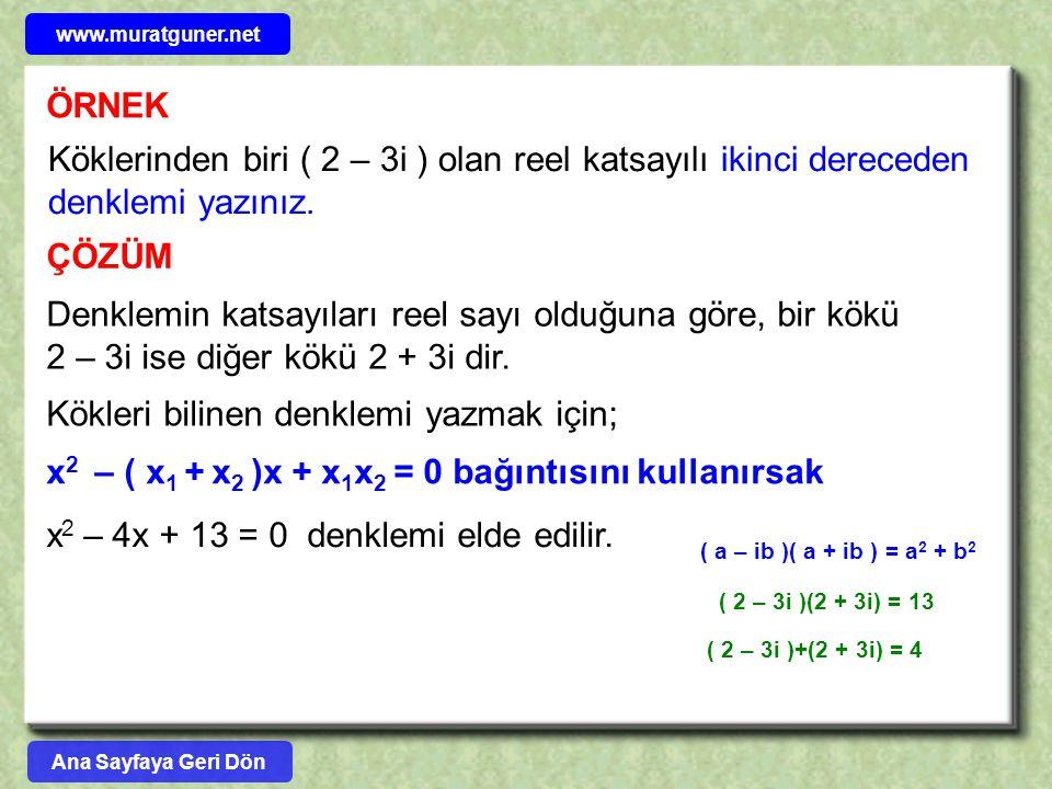 ÖRNEK Köklerinden biri ( 2 – 3i ) olan reel katsayılı ikinci dereceden denklemi yazınız. ÇÖZÜM Denklemin katsayıları reel sayı olduğuna göre, bir kökü