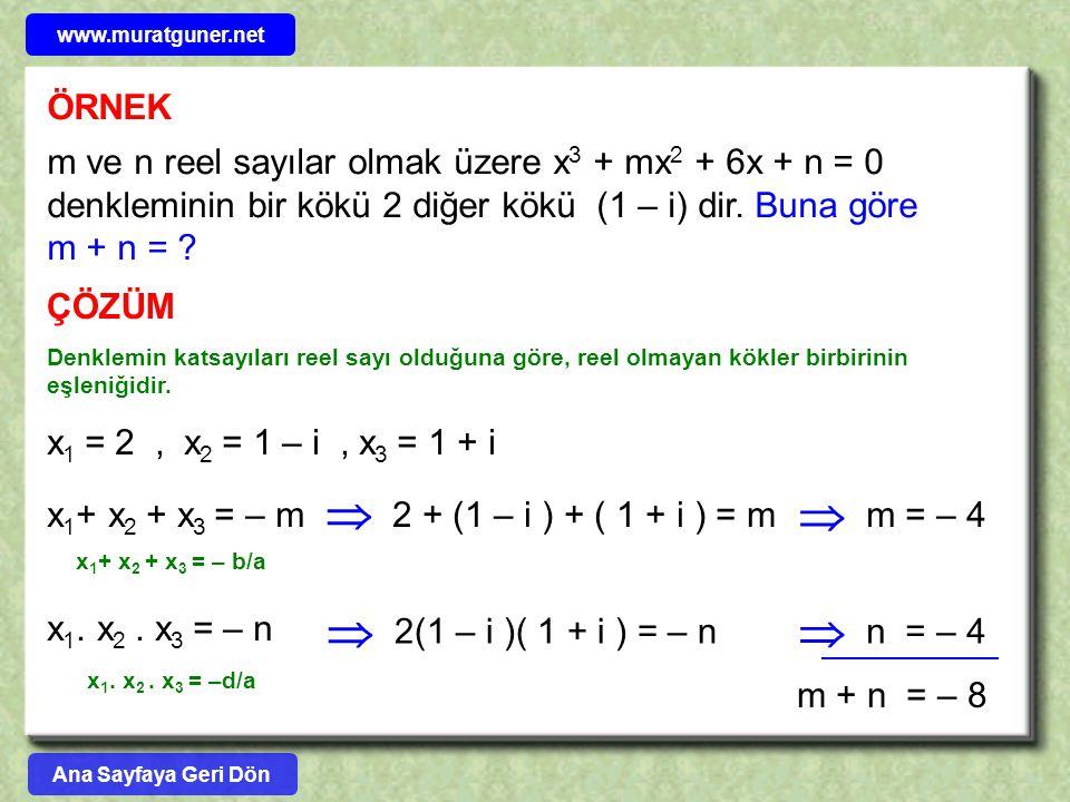 ÖRNEK m ve n reel sayılar olmak üzere x 3 + mx 2 + 6x + n = 0 denkleminin bir kökü 2 diğer kökü (1 – i) dir. Buna göre m + n = ? ÇÖZÜM Denklemin katsa