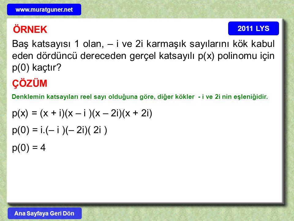 ÖRNEK 2011 LYS Baş katsayısı 1 olan, – i ve 2i karmaşık sayılarını kök kabul eden dördüncü dereceden gerçel katsayılı p(x) polinomu için p(0) kaçtır?