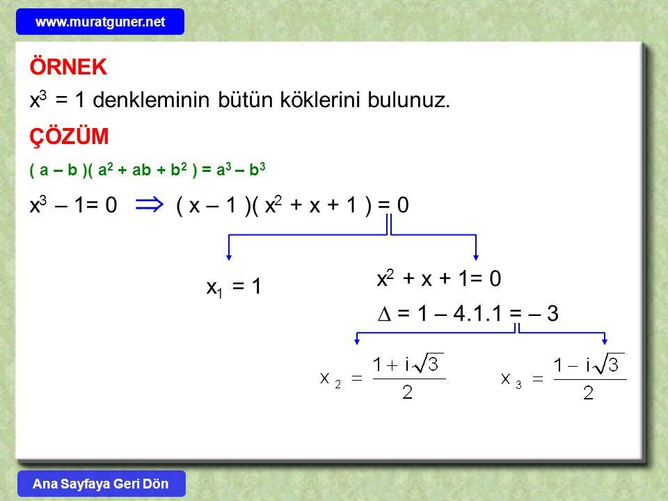 ÖRNEK x 3 = 1 denkleminin bütün köklerini bulunuz. ÇÖZÜM ( a – b )( a 2 + ab + b 2 ) = a 3 – b 3 x 1 = 1 x 3 – 1= 0  ( x – 1 )( x 2 + x + 1 ) = 0 x 2