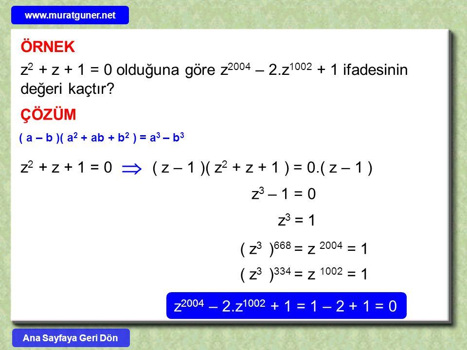 ÖRNEK z 2 + z + 1 = 0 olduğuna göre z 2004 – 2.z 1002 + 1 ifadesinin değeri kaçtır? ÇÖZÜM ( a – b )( a 2 + ab + b 2 ) = a 3 – b 3 z 2 + z + 1 = 0  (