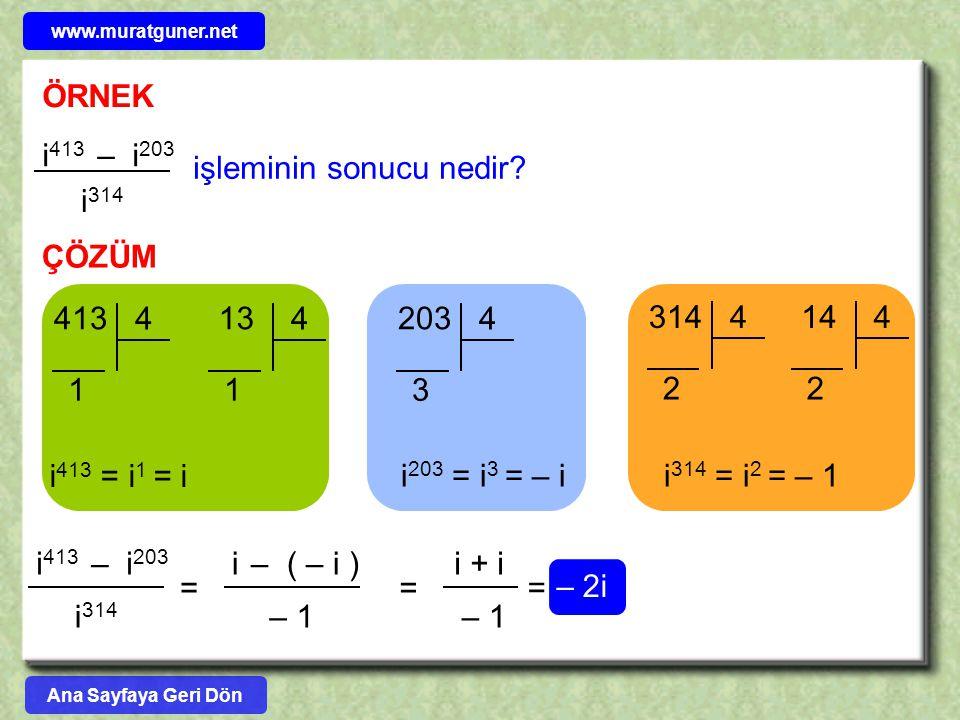 ÖRNEK i 413 – i 203 i 314 işleminin sonucu nedir? ÇÖZÜM 413 4 1 203 4 3 314 4 2 i 413 = i 1 = i i 203 = i 3 = – ii 314 = i 2 = – 1 i 413 – i 203 i 314