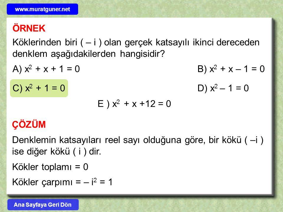 ÖRNEK Köklerinden biri ( – i ) olan gerçek katsayılı ikinci dereceden denklem aşağıdakilerden hangisidir? A) x 2 + x + 1 = 0B) x 2 + x – 1 = 0 C) x 2