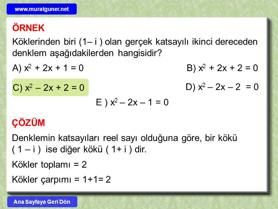 ÖRNEK Köklerinden biri (1– i ) olan gerçek katsayılı ikinci dereceden denklem aşağıdakilerden hangisidir? A) x 2 + 2x + 1 = 0B) x 2 + 2x + 2 = 0 C) x