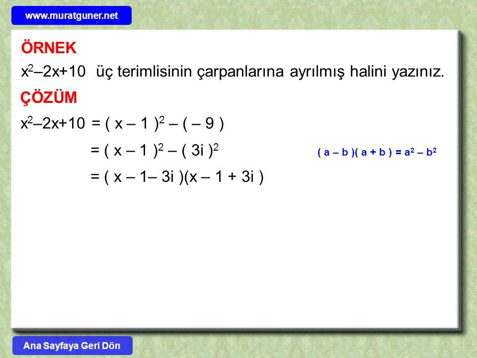 ÖRNEK x 2 –2x+10 üç terimlisinin çarpanlarına ayrılmış halini yazınız. ÇÖZÜM x 2 –2x+10 = ( x – 1 ) 2 – ( – 9 ) = ( x – 1 ) 2 – ( 3i ) 2 = ( x – 1– 3i