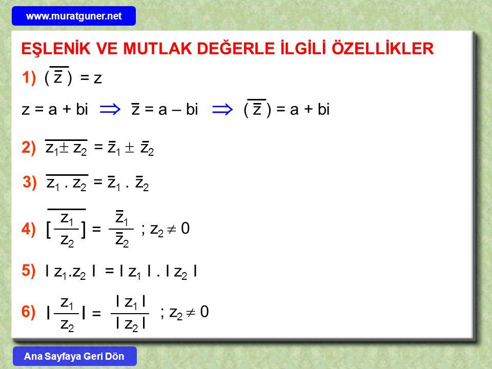 EŞLENİK VE MUTLAK DEĞERLE İLGİLİ ÖZELLİKLER ( z ) = z 1) z = a + bi  z = a – bi( z ) = a + bi  z 1  z 2 = z 1  z 2 2) z 1. z 2 = z 1. z 2 3) 4) z1