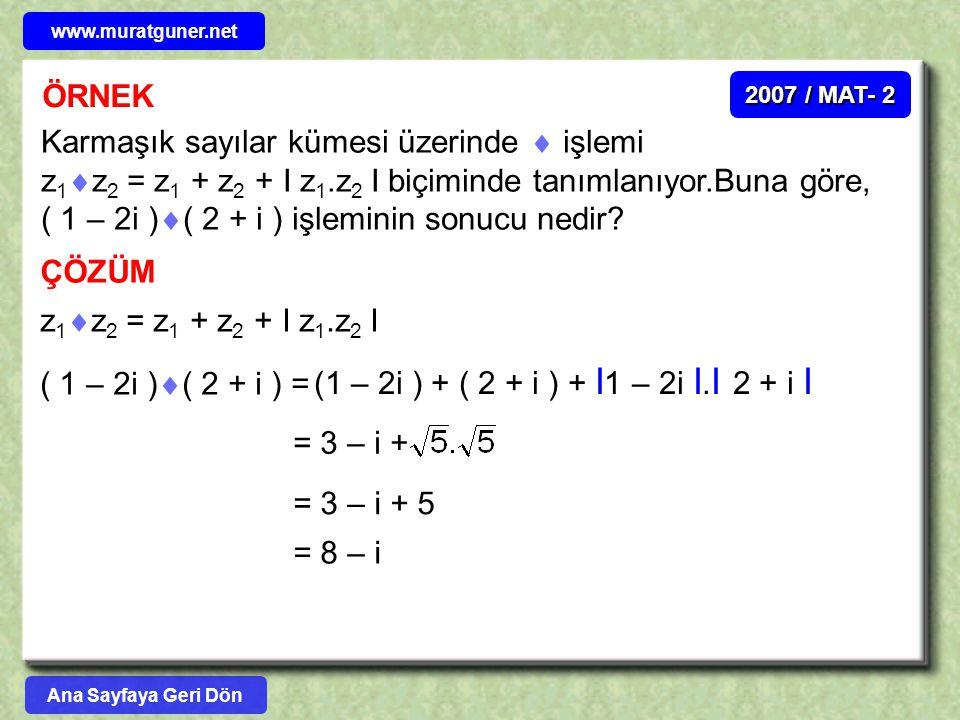 ÖRNEK 2007 / MAT- 2 Karmaşık sayılar kümesi üzerinde  işlemi z 1  z 2 = z 1 + z 2 + I z 1.z 2 I biçiminde tanımlanıyor.Buna göre, ( 1 – 2i )  ( 2 +