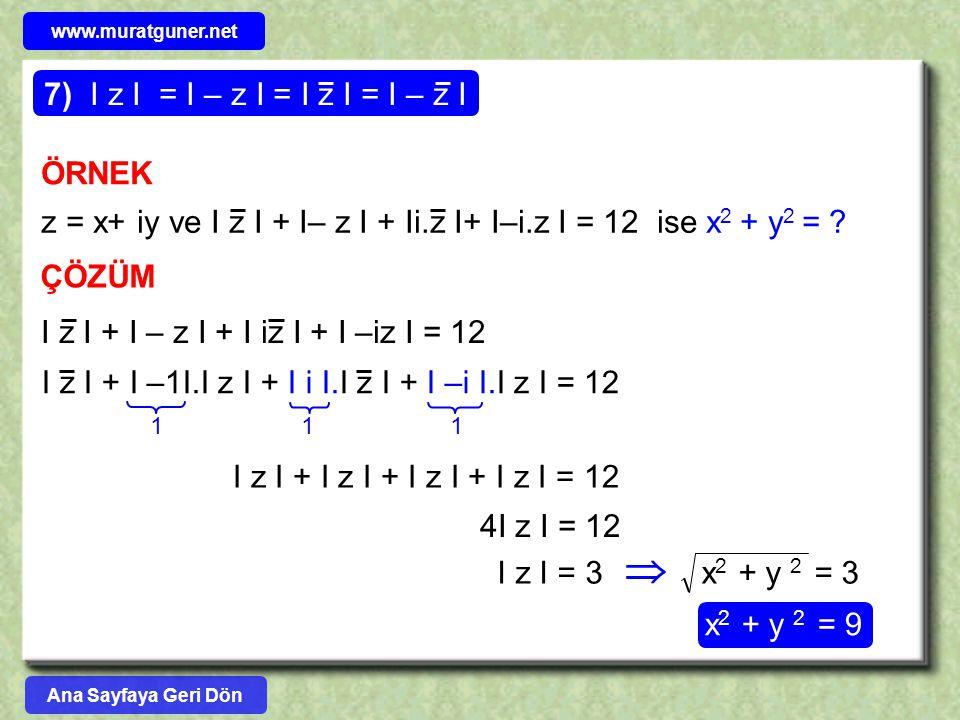 I z I = I – z I = I z I = I – z I7) ÖRNEK ÇÖZÜM z = x+ iy ve I z I + I– z I + Ii.z I+ I–i.z I = 12 ise x 2 + y 2 = ? I z I + I – z I + I iz I + I –iz