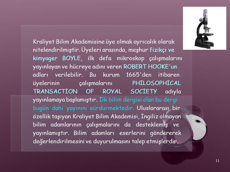 Kraliyet Bilim Akademisine üye olmak ayrıcalık olarak nitelendirilmiştir. Üyeleri arasında, meşhur fizikçi ve kimyager BOYLE, ilk defa mikroskop çalış