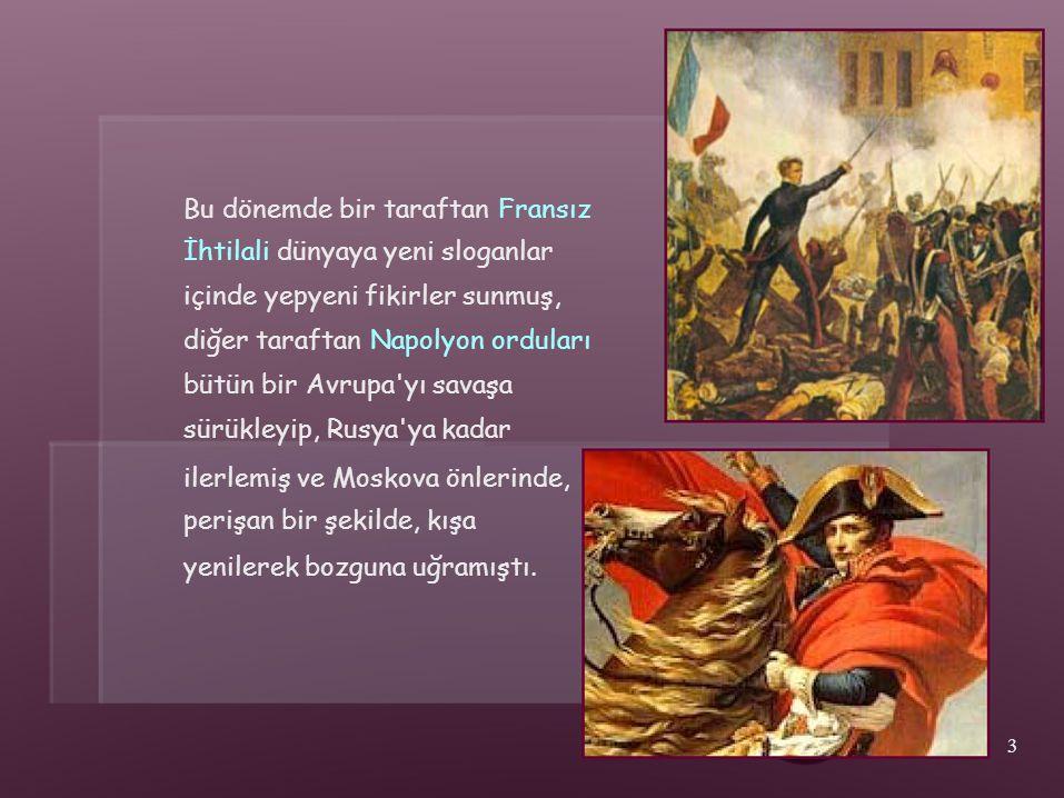 Bu dönemde bir taraftan Fransız İhtilali dünyaya yeni sloganlar içinde yepyeni fikirler sunmuş, diğer taraftan Napolyon orduları bütün bir Avrupa'yı s