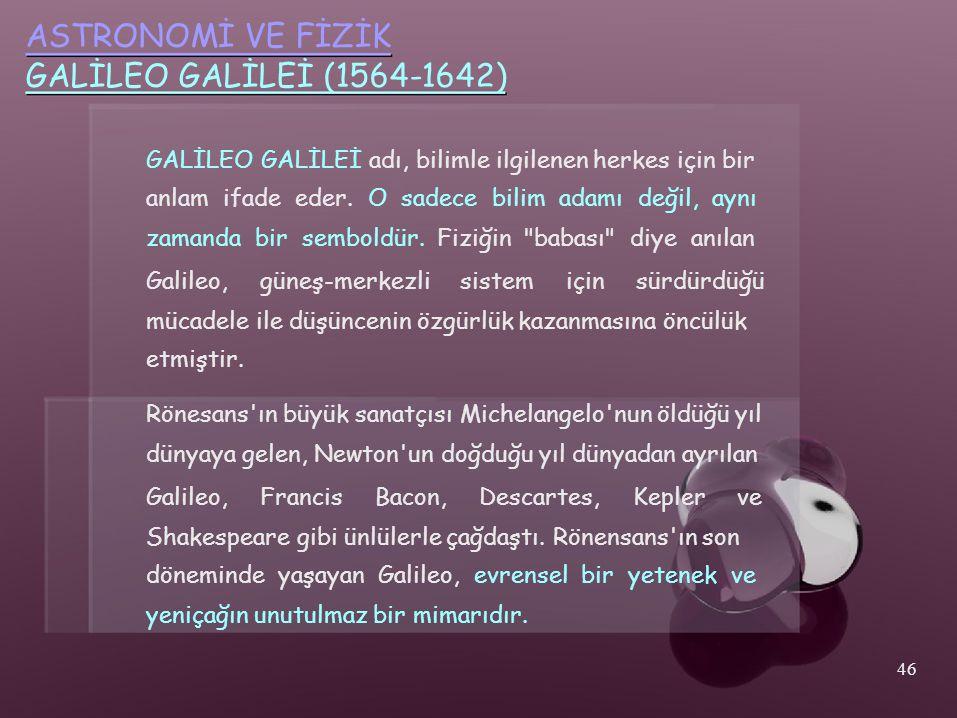 ASTRONOMİ VE FİZİK GALİLEO GALİLEİ (1564-1642) GALİLEO GALİLEİ adı, bilimle ilgilenen herkes için bir anlam ifade eder. O sadece bilim adamı değil, ay