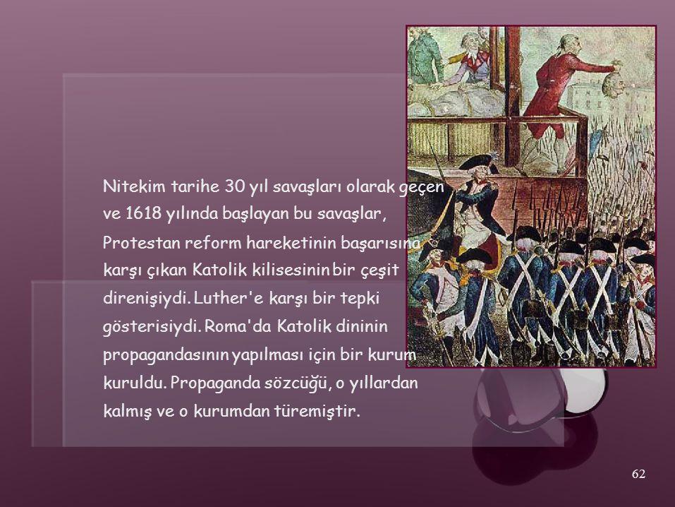 Nitekim tarihe 30 yıl savaşları olarak geçen ve 1618 yılında başlayan bu savaşlar, Protestan reform hareketinin başarısına karşı çıkan Katolik kilises