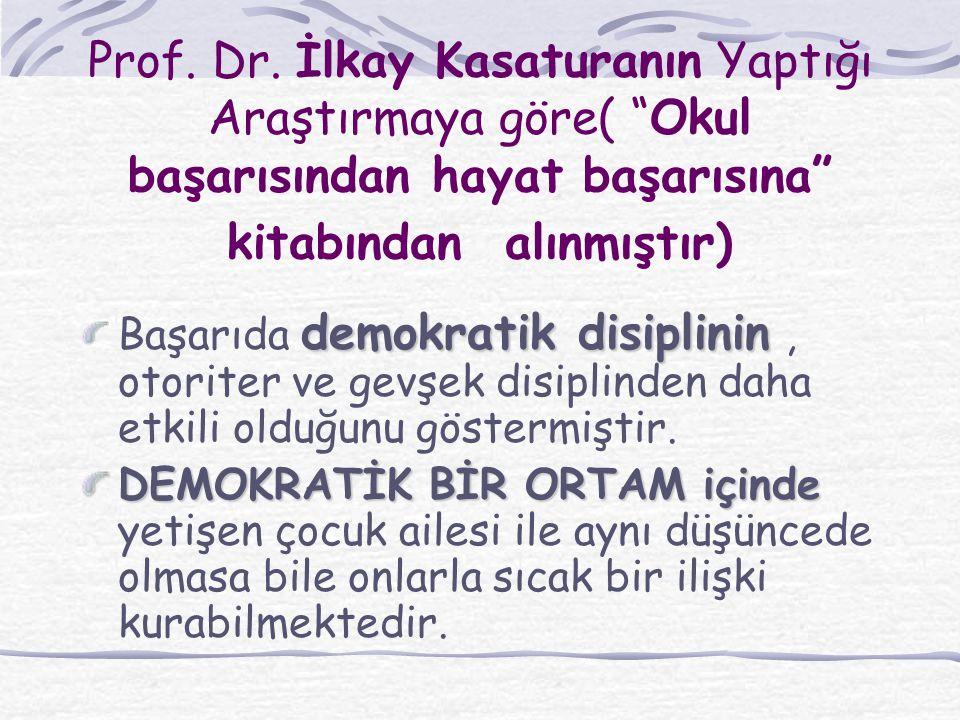 """Prof. Dr. İlkay Kasaturanın Yaptığı Araştırmaya göre( """"Okul başarısından hayat başarısına"""" kitabından alınmıştır) demokratik disiplinin Başarıda demok"""