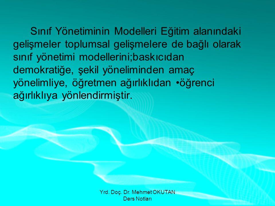 Yrd. Doç. Dr. Mehmet OKUTAN Ders Notları Sınıf Yönetiminin Modelleri Eğitim alanındaki gelişmeler toplumsal gelişmelere de bağlı olarak sınıf yönetimi