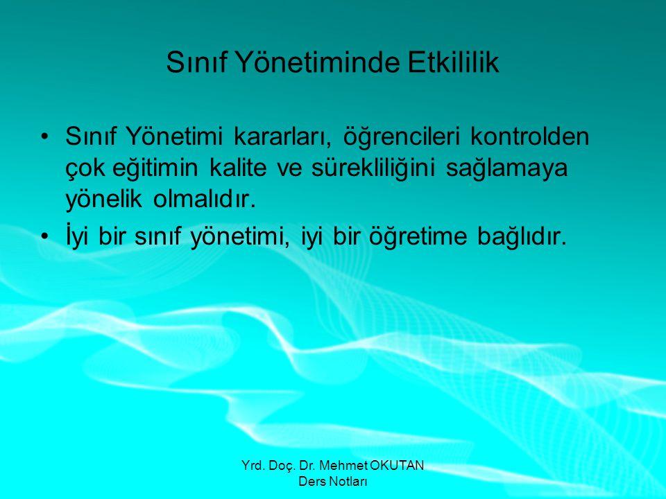 Yrd. Doç. Dr. Mehmet OKUTAN Ders Notları Sınıf Yönetiminde Etkililik •Sınıf Yönetimi kararları, öğrencileri kontrolden çok eğitimin kalite ve süreklil