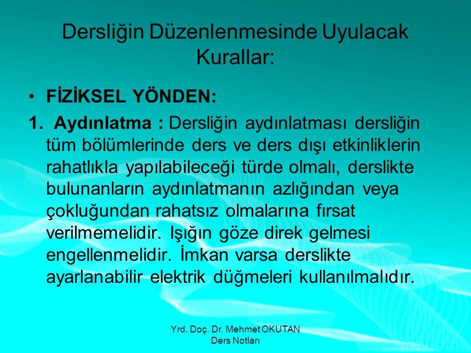 Yrd. Doç. Dr. Mehmet OKUTAN Ders Notları Dersliğin Düzenlenmesinde Uyulacak Kurallar: •FİZİKSEL YÖNDEN: 1. Aydınlatma : Dersliğin aydınlatması dersliğ