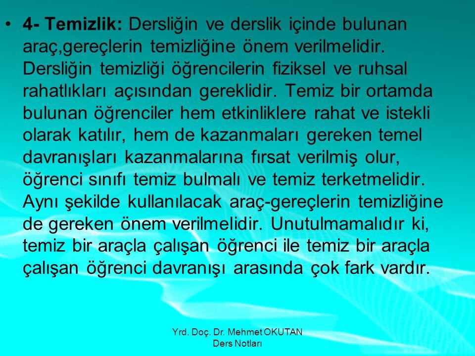 Yrd. Doç. Dr. Mehmet OKUTAN Ders Notları •4- Temizlik: Dersliğin ve derslik içinde bulunan araç,gereçlerin temizliğine önem verilmelidir. Dersliğin te