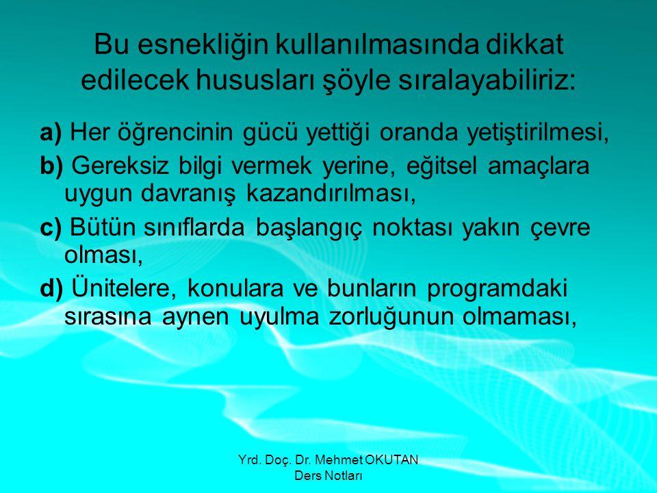 Yrd. Doç. Dr. Mehmet OKUTAN Ders Notları Bu esnekliğin kullanılmasında dikkat edilecek hususları şöyle sıralayabiliriz: a) Her öğrencinin gücü yettiği
