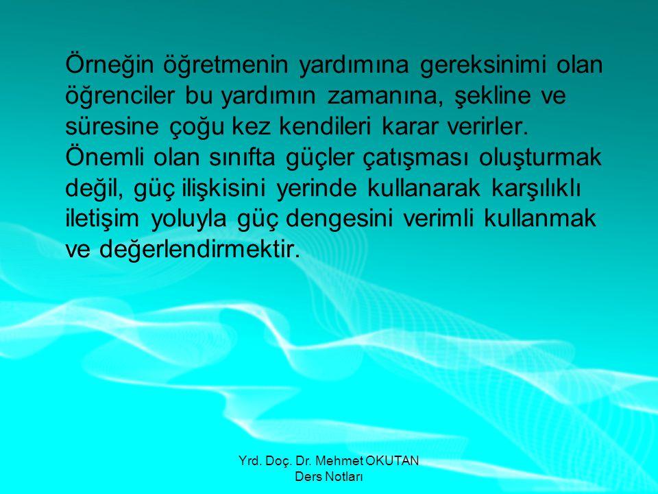 Yrd. Doç. Dr. Mehmet OKUTAN Ders Notları Örneğin öğretmenin yardımına gereksinimi olan öğrenciler bu yardımın zamanına, şekline ve süresine çoğu kez k